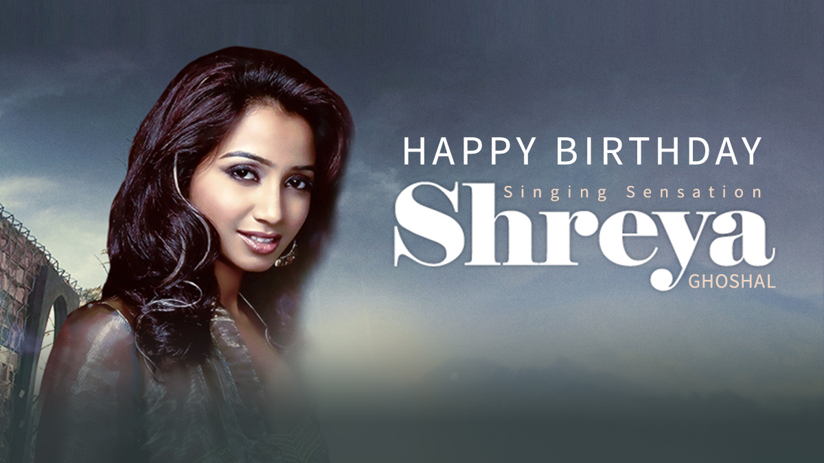 Happy Birthday To The Reigning Melody Queen Shreya Ghoshal